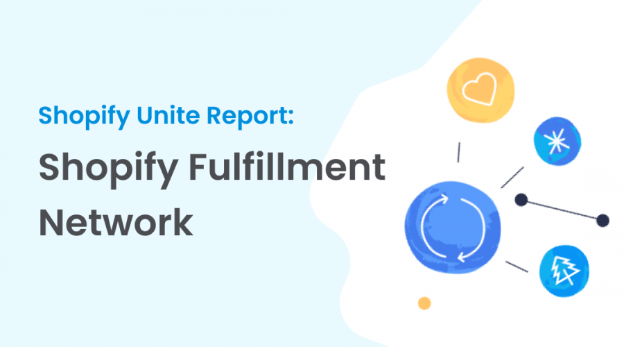 All Eyes On Shopify Unite As They Announce The Shopify Fulfillment Network -...