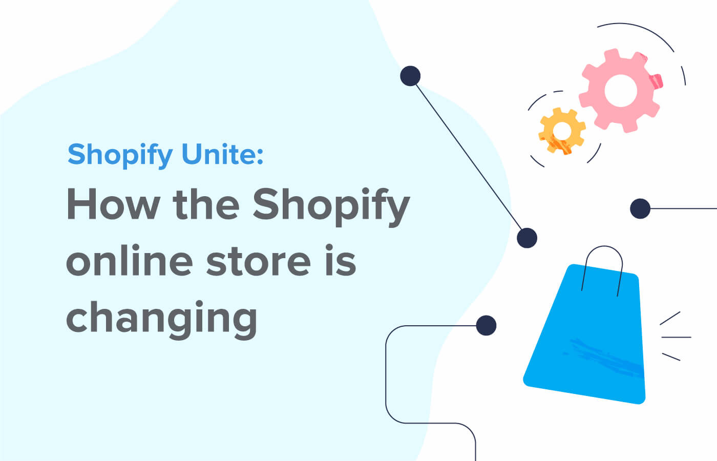 How the Shopify online store is changing - Shopify Unite insights